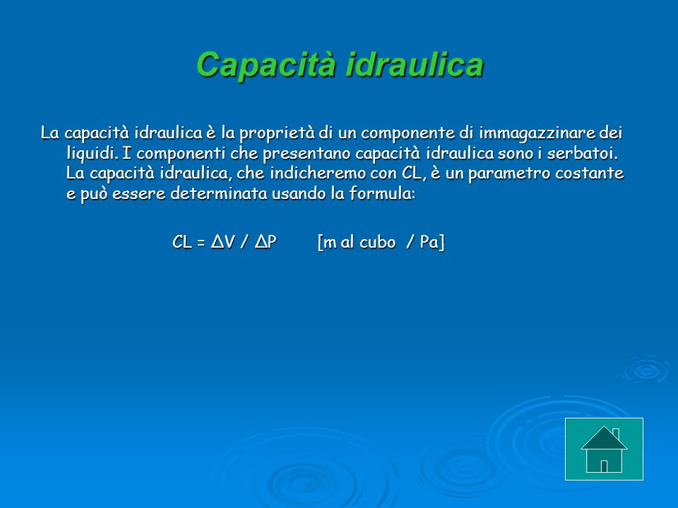 Capacità idraulica La capacità idraulica è la proprietà di un componente di immagazzinare dei liquidi. I componenti che presentano capacità idraulica