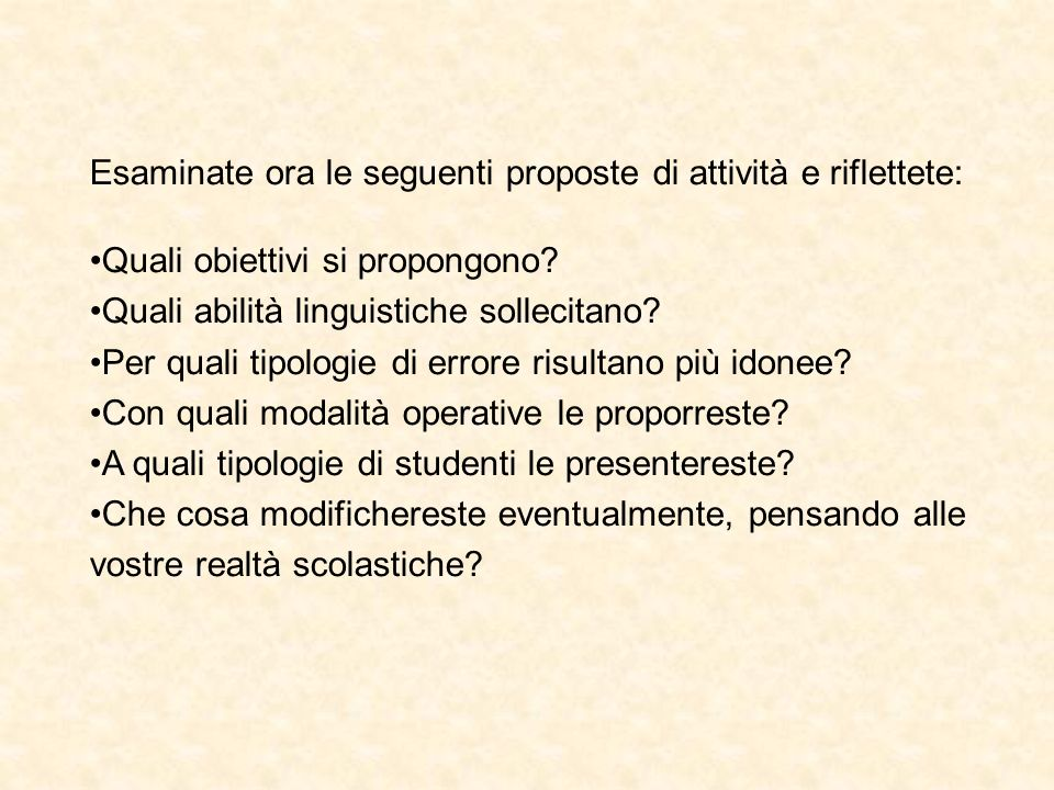 Esaminate ora le seguenti proposte di attività e riflettete: Quali obiettivi si propongono? Quali abilità linguistiche sollecitano? Per quali tipologi