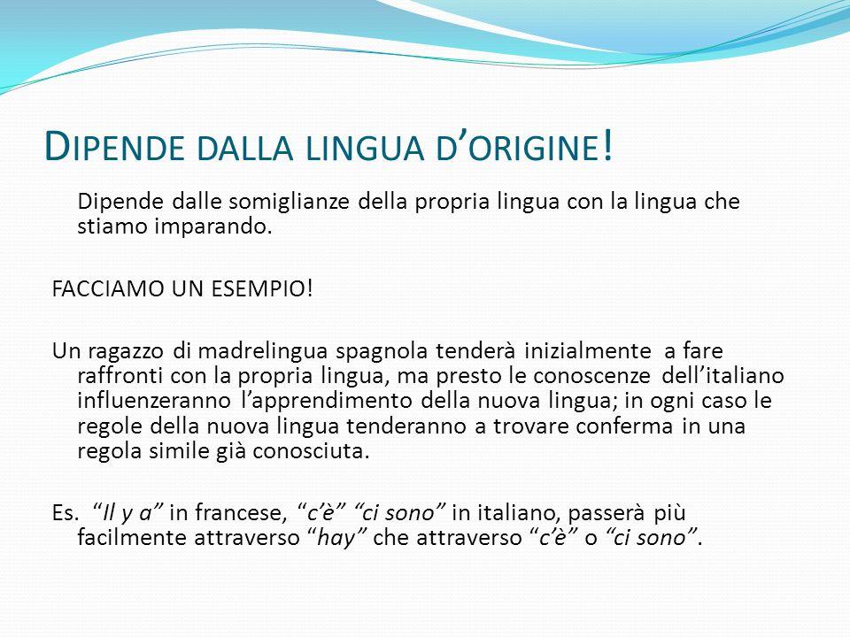 D IPENDE DALLA LINGUA D ORIGINE ! Dipende dalle somiglianze della propria lingua con la lingua che stiamo imparando. FACCIAMO UN ESEMPIO! Un ragazzo d