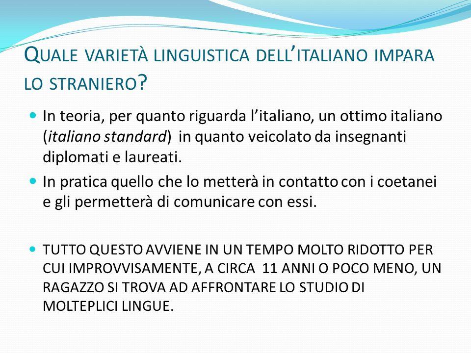 Q UALE VARIETÀ LINGUISTICA DELL ITALIANO IMPARA LO STRANIERO ? In teoria, per quanto riguarda litaliano, un ottimo italiano (italiano standard) in qua