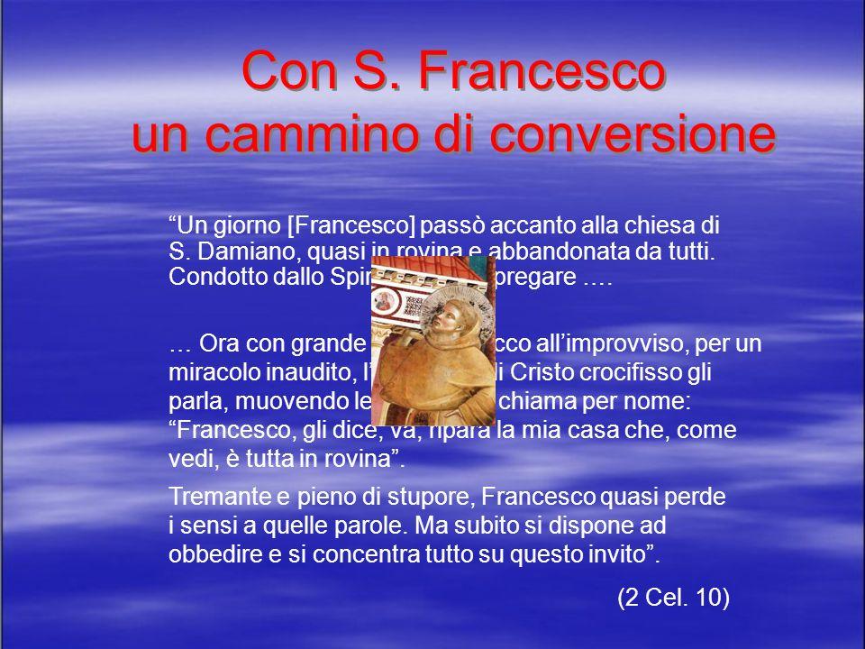 Con S.Francesco un cammino di conversione Un giorno [Francesco] passò accanto alla chiesa di S.