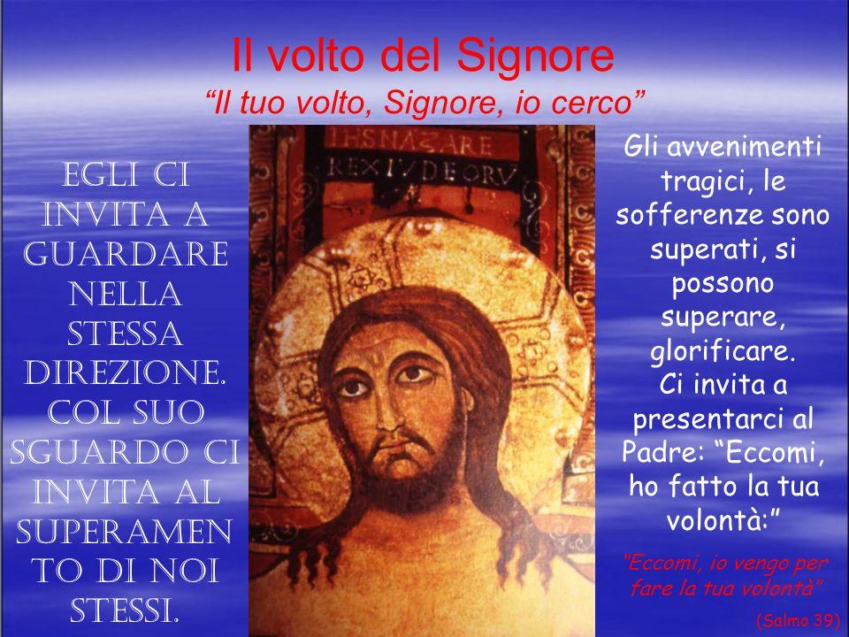 Il volto del Signore Il tuo volto, Signore, io cerco Ora fermiamo il nostro sguardo sul volto di Cristo.