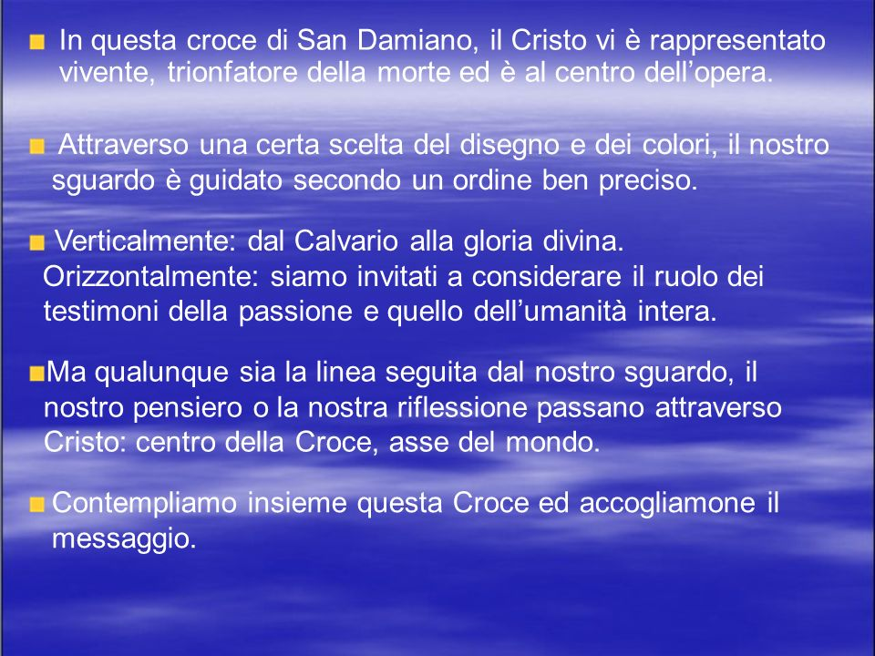 In questa croce di San Damiano, il Cristo vi è rappresentato vivente, trionfatore della morte ed è al centro dellopera.