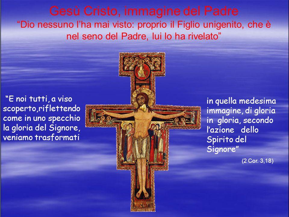 Dio è Amore Ecco limmagine del Dio invisibile: Cristo e questi crocifisso. Guardandoti Gesù, scopro quanto cè da cambiare nel mio modo di vedere, di p