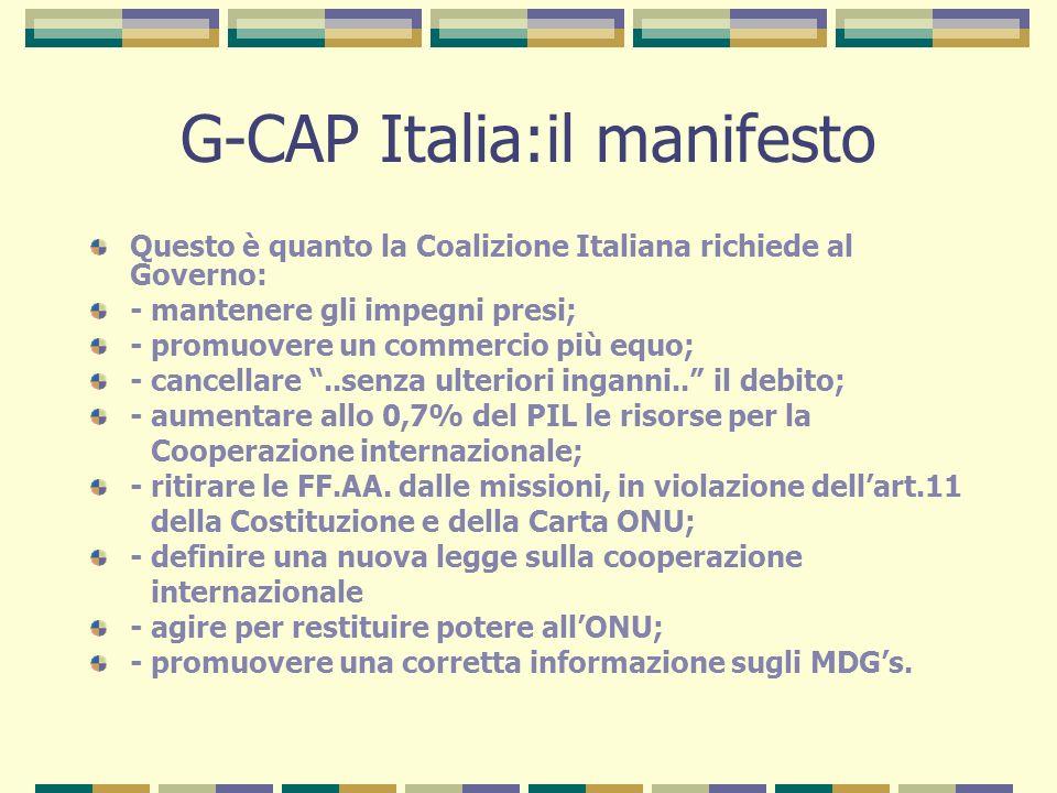 G-CAP Italia:il manifesto Questo è quanto la Coalizione Italiana richiede al Governo: - mantenere gli impegni presi; - promuovere un commercio più equo; - cancellare..senza ulteriori inganni..