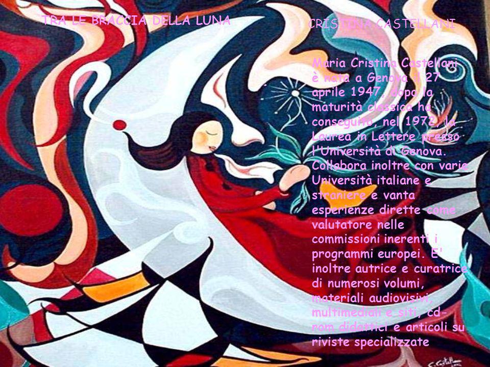 TRA LE BRACCIA DELLA LUNA CRISTINA CASTELLANI Maria Cristina Castellani è nata a Genova il 27 aprile 1947, dopo la maturità classica ha conseguito, ne