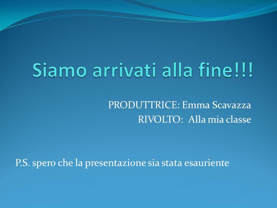 PRODUTTRICE: Emma Scavazza RIVOLTO: Alla mia classe P.S. spero che la presentazione sia stata esauriente