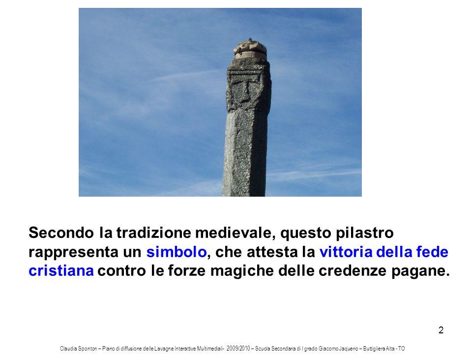 2 Secondo la tradizione medievale, questo pilastro rappresenta un simbolo, che attesta la vittoria della fede cristiana contro le forze magiche delle
