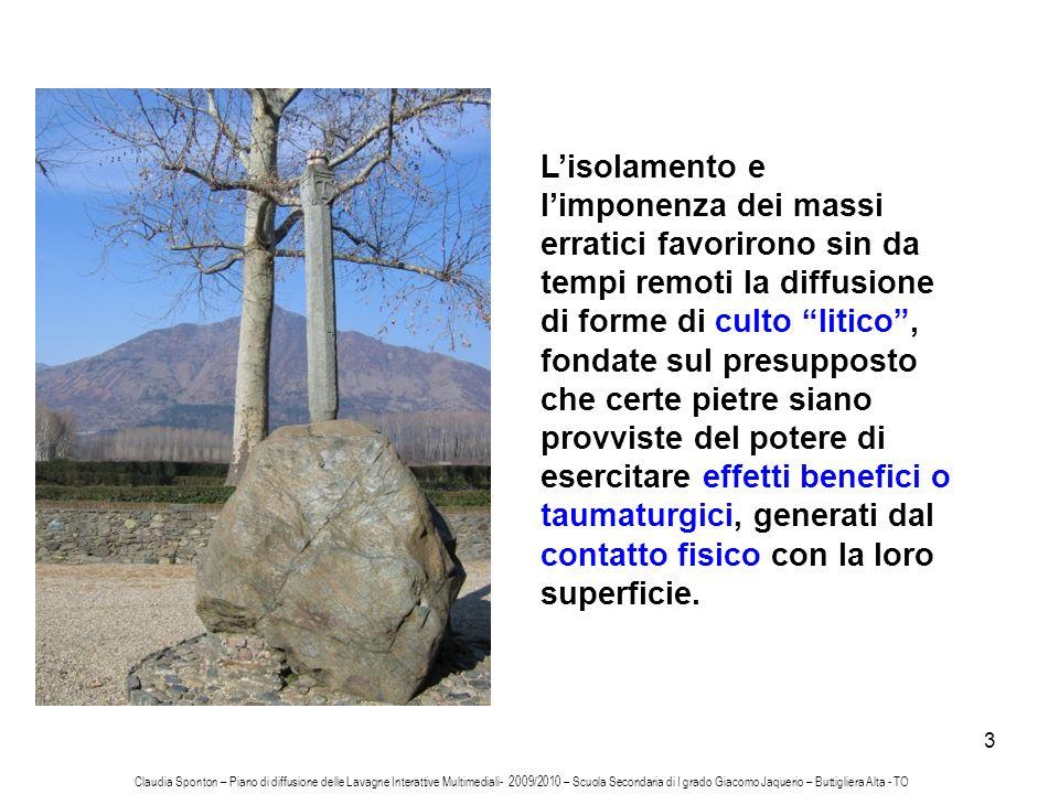 3 Lisolamento e limponenza dei massi erratici favorirono sin da tempi remoti la diffusione di forme di culto litico, fondate sul presupposto che certe