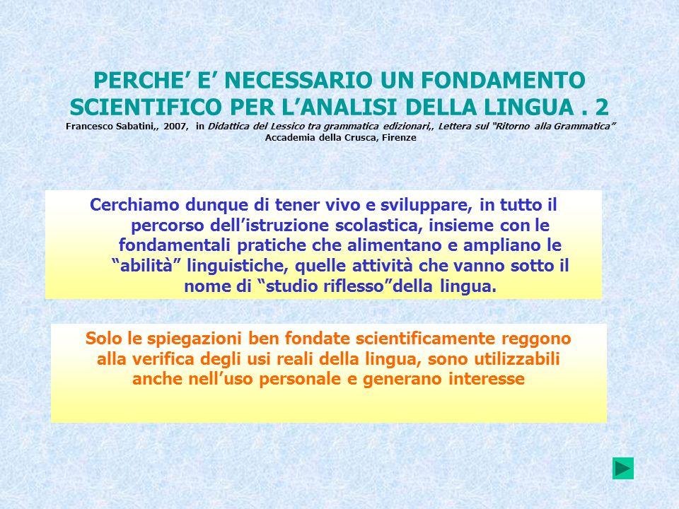 PERCHE E NECESSARIO UN FONDAMENTO SCIENTIFICO PER LANALISI DELLA LINGUA. 2 Francesco Sabatini,, 2007, in Didattica del Lessico tra grammatica ediziona