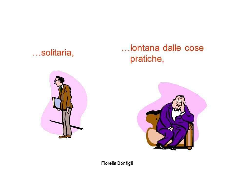 Fiorella Bonfigli …lontana dalle cose pratiche, …solitaria,