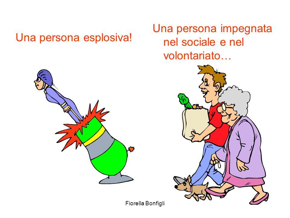 Fiorella Bonfigli Una persona esplosiva! Una persona impegnata nel sociale e nel volontariato…