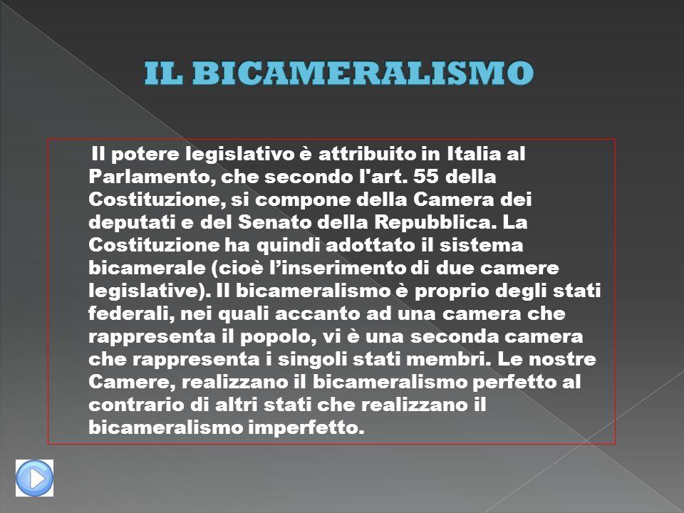 Il potere legislativo è attribuito in Italia al Parlamento, che secondo l'art. 55 della Costituzione, si compone della Camera dei deputati e del Senat