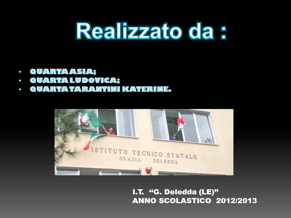 QUARTA ASIA; QUARTA LUDOVICA; QUARTA TARANTINI KATERINE. I.T. G. Deledda (LE) ANNO SCOLASTICO 2012/2013