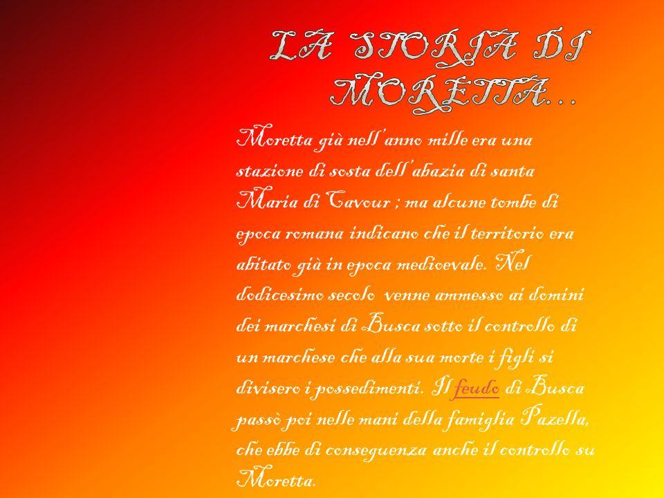 Moretta già nellanno mille era una stazione di sosta dellabazia di santa Maria di Cavour ; ma alcune tombe di epoca romana indicano che il territorio era abitato già in epoca medioevale.