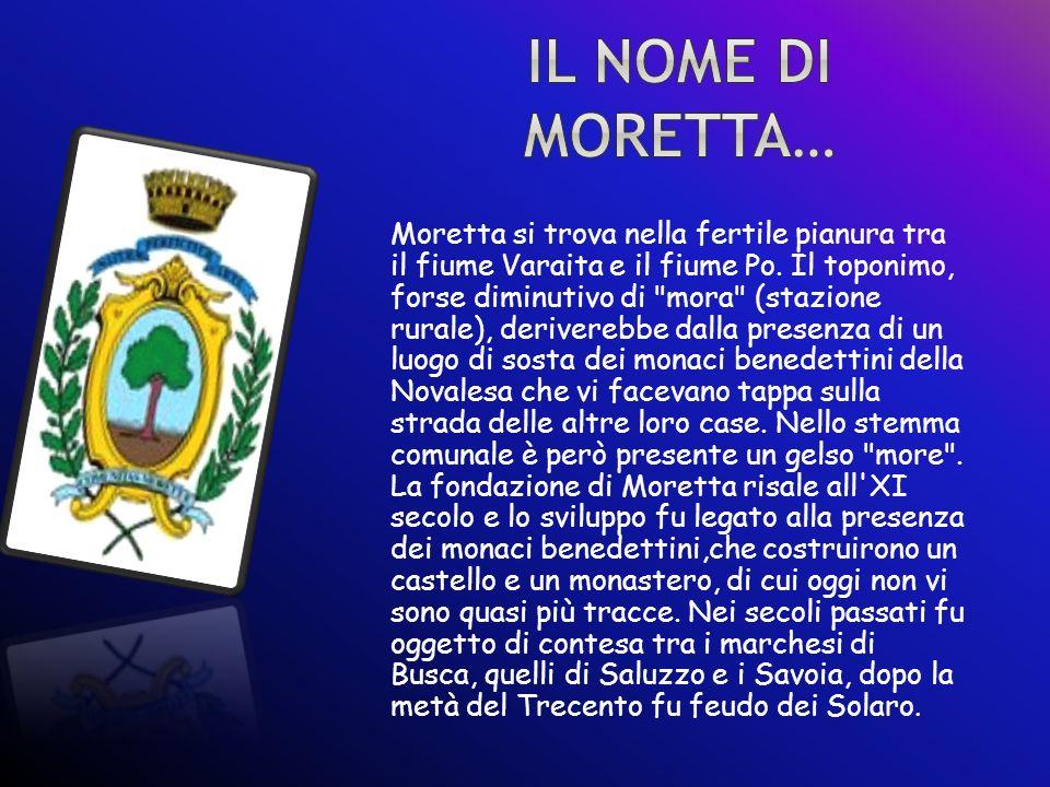 Il nome di Moretta deriva dal nome della pianta del gelso ( in piemontese : l moré ).