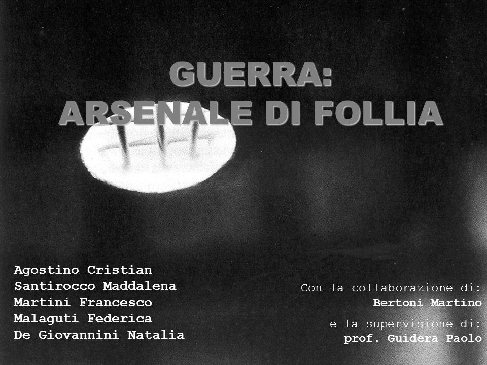 GUERRA: ARSENALE DI FOLLIA Agostino Cristian Santirocco Maddalena Martini Francesco Malaguti Federica De Giovannini Natalia Con la collaborazione di: