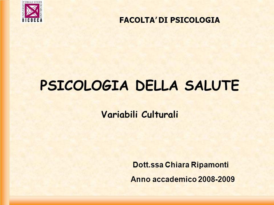 PSICOLOGIA DELLA SALUTE Variabili Culturali FACOLTA DI PSICOLOGIA Dott.ssa Chiara Ripamonti Anno accademico 2008-2009