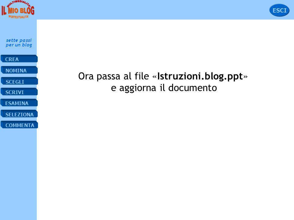 SCRIVI ESAMINA NOMINA CREA SELEZIONA SCEGLI COMMENTA sette passi per un blog ESCI COMMENTA IL POST Fai clic sul pulsante Commento. Nella finestra che
