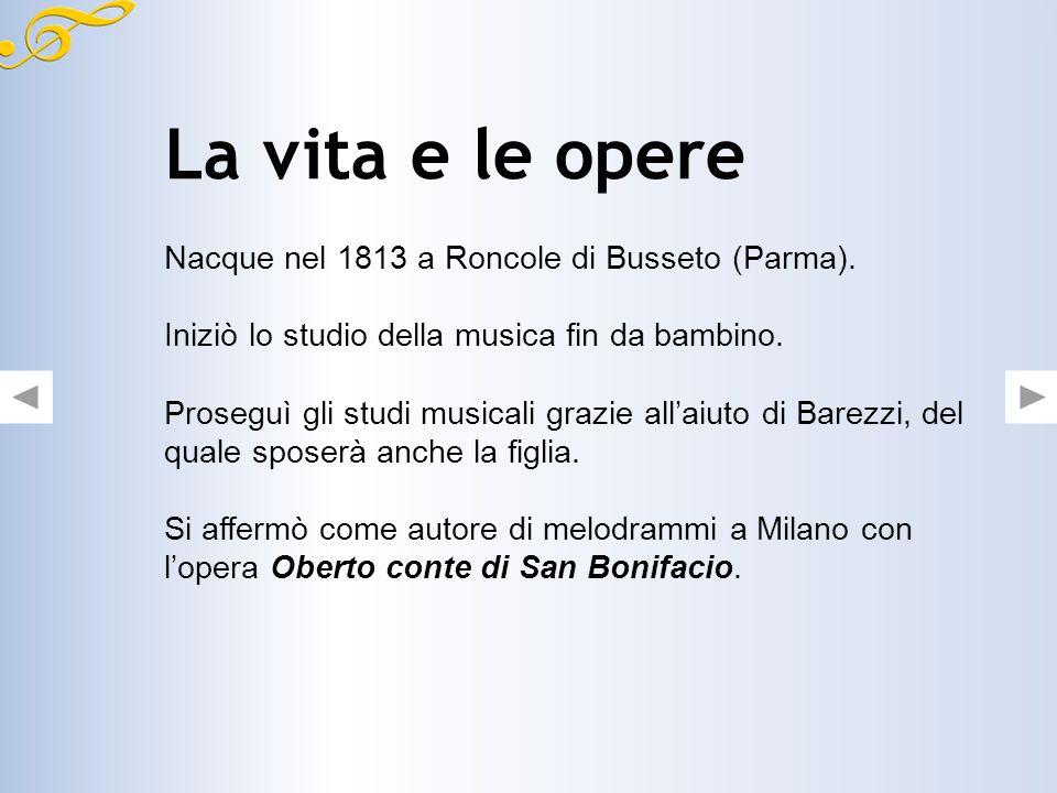 La vita e le opere Nacque nel 1813 a Roncole di Busseto (Parma).