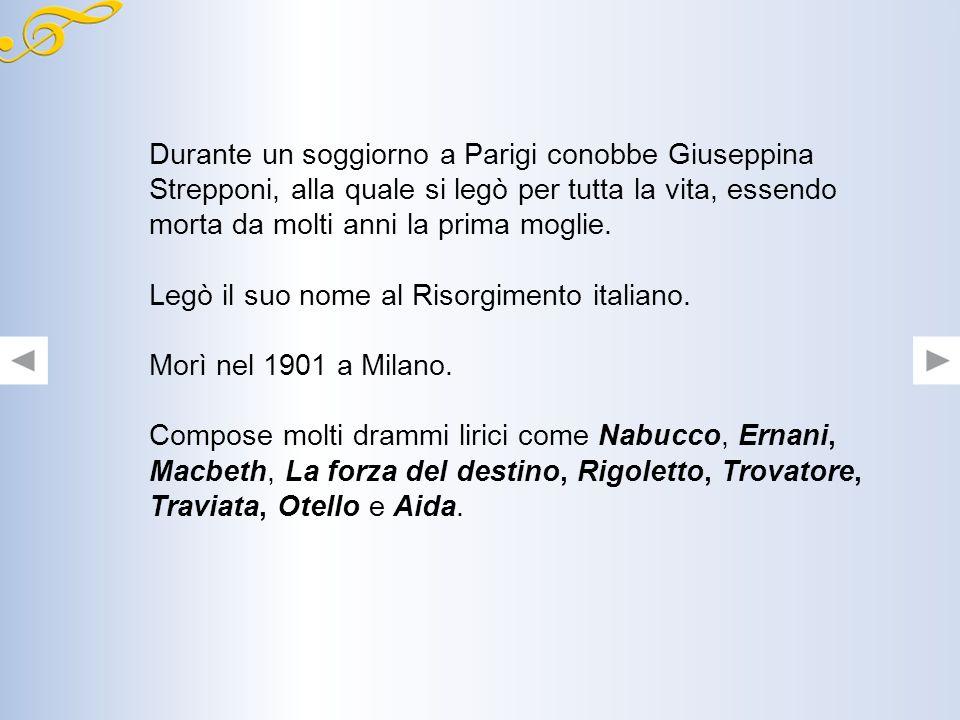 La vita e le opere Nacque nel 1813 a Roncole di Busseto (Parma). Iniziò lo studio della musica fin da bambino. Proseguì gli studi musicali grazie alla