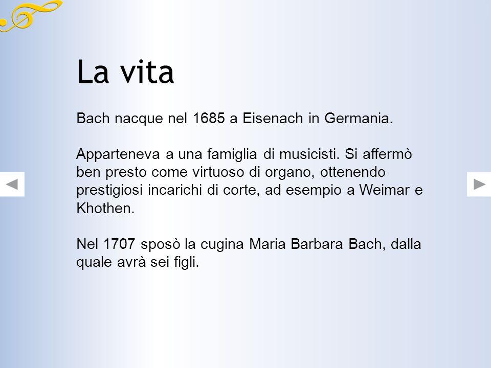 La vita Bach nacque nel 1685 a Eisenach in Germania.
