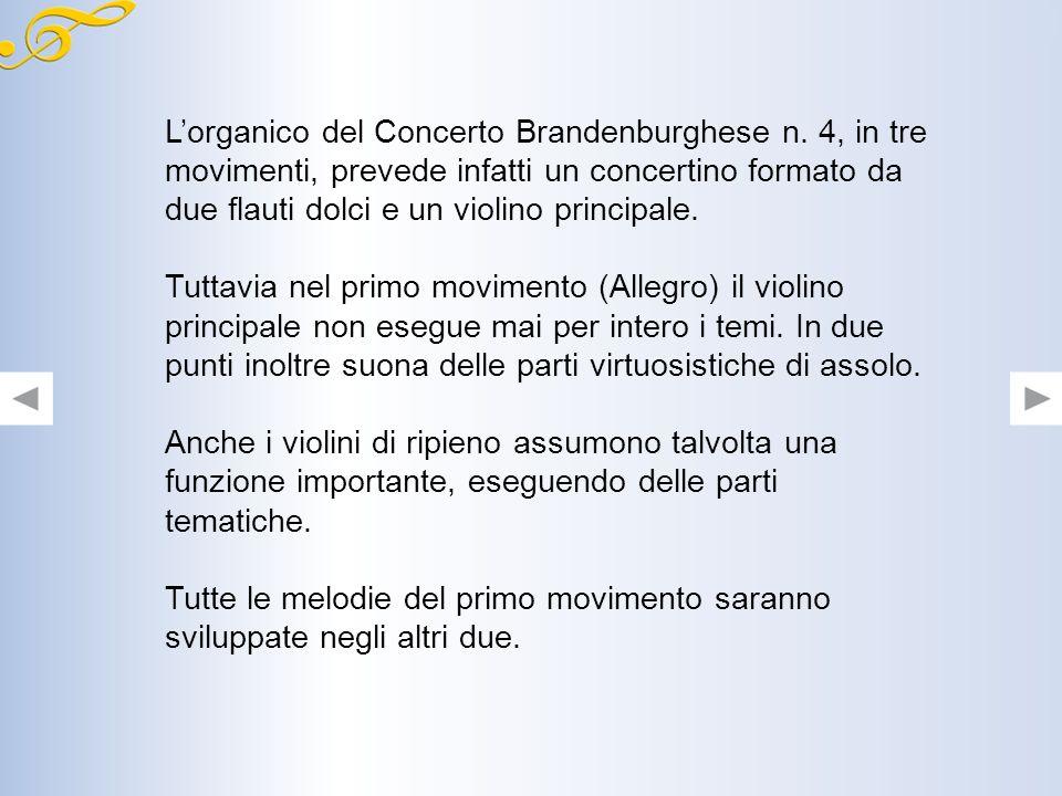 Concerto Brandenburghese n.4 in Sol Maggiore BWV 1049 Nel 1720 Bach donò al margravio del Brandenburgo sei concerti che in suo onore vennero poi defin