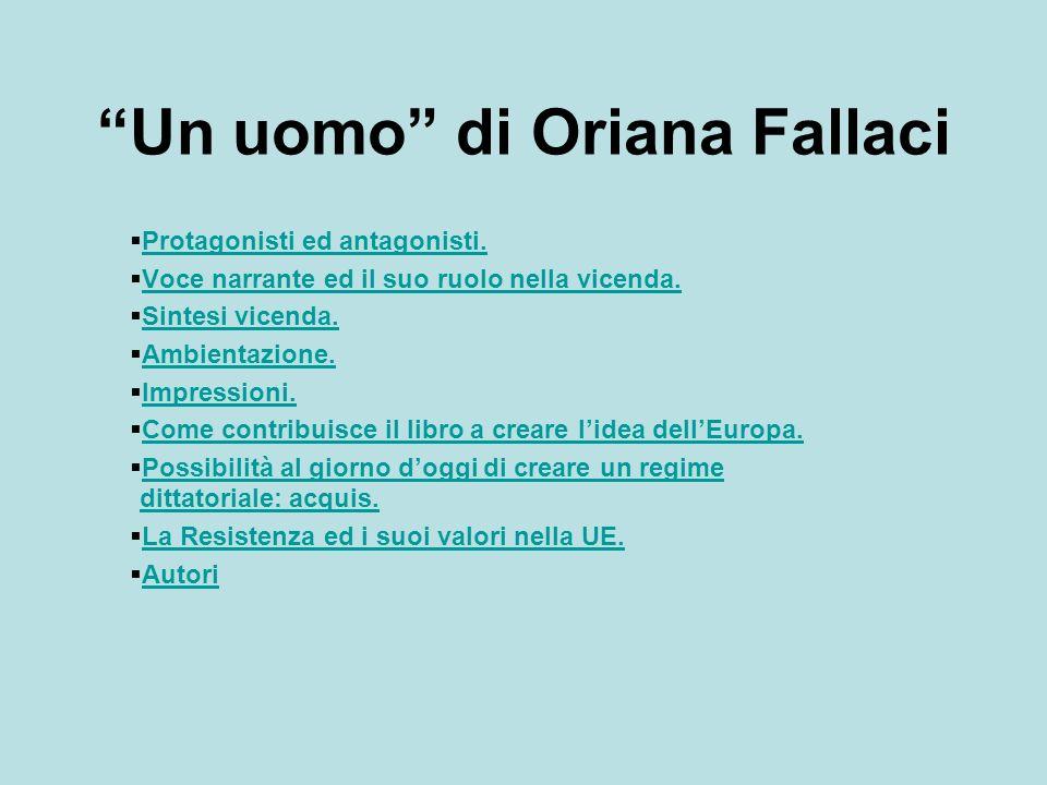 Un uomo di Oriana Fallaci Protagonisti ed antagonisti. Voce narrante ed il suo ruolo nella vicenda. Sintesi vicenda. Ambientazione. Impressioni. Come