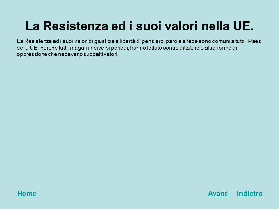 La Resistenza ed i suoi valori nella UE. La Resistenza ed i suoi valori di giustizia e libertà di pensiero, parola e fede sono comuni a tutti i Paesi
