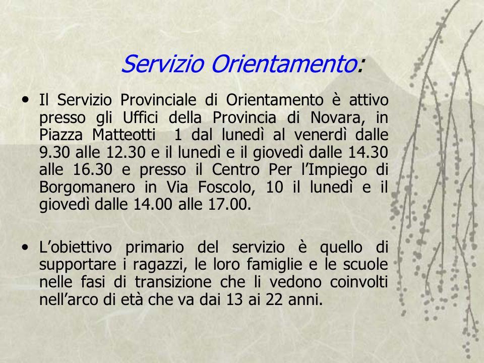 Servizio Orientamento: Il Servizio Provinciale di Orientamento è attivo presso gli Uffici della Provincia di Novara, in Piazza Matteotti 1 dal lunedì