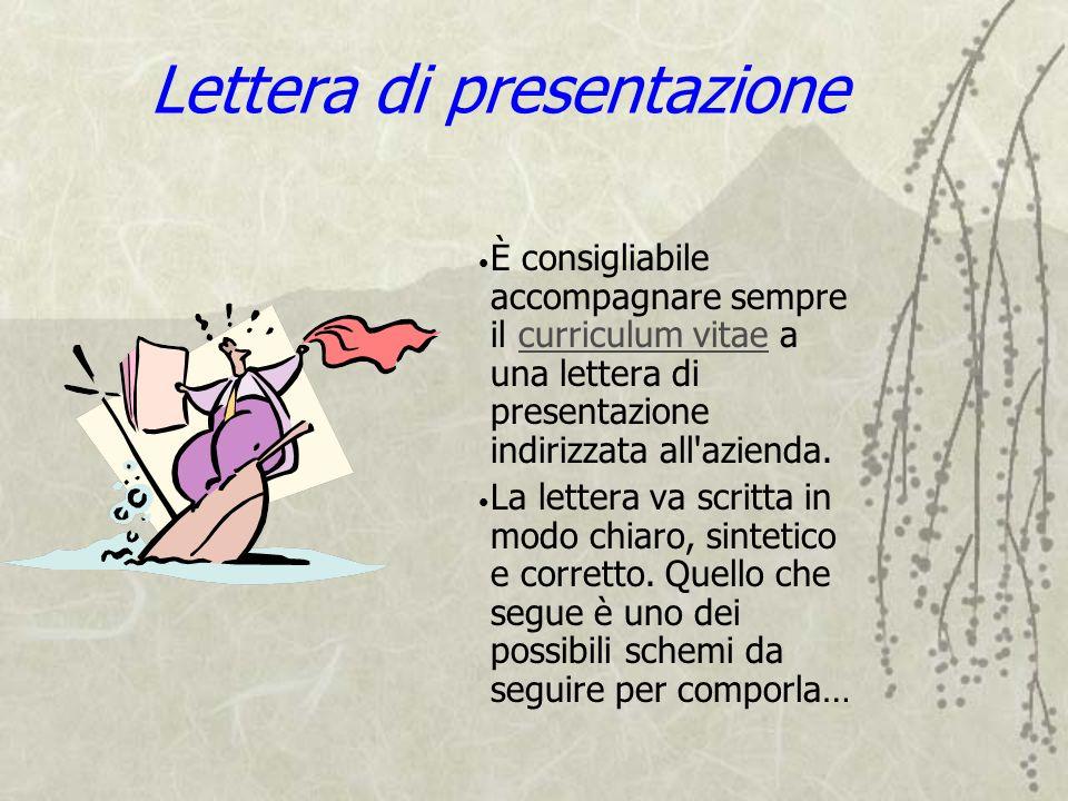 Lettera di presentazione È consigliabile accompagnare sempre il curriculum vitae a una lettera di presentazione indirizzata all'azienda.curriculum vit