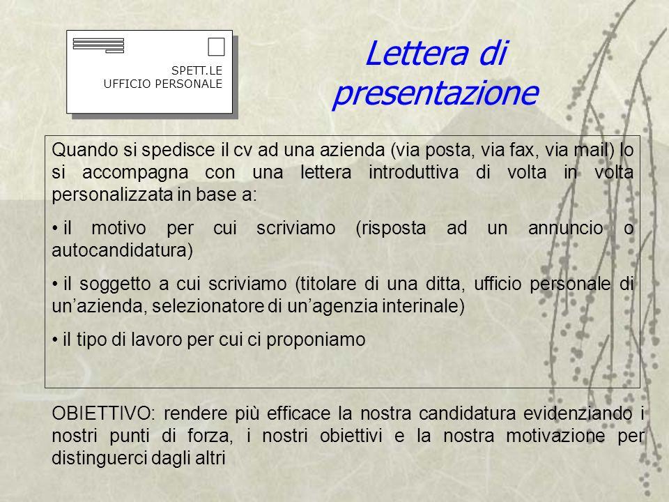 SPETT.LE UFFICIO PERSONALE Lettera di presentazione Quando si spedisce il cv ad una azienda (via posta, via fax, via mail) lo si accompagna con una le