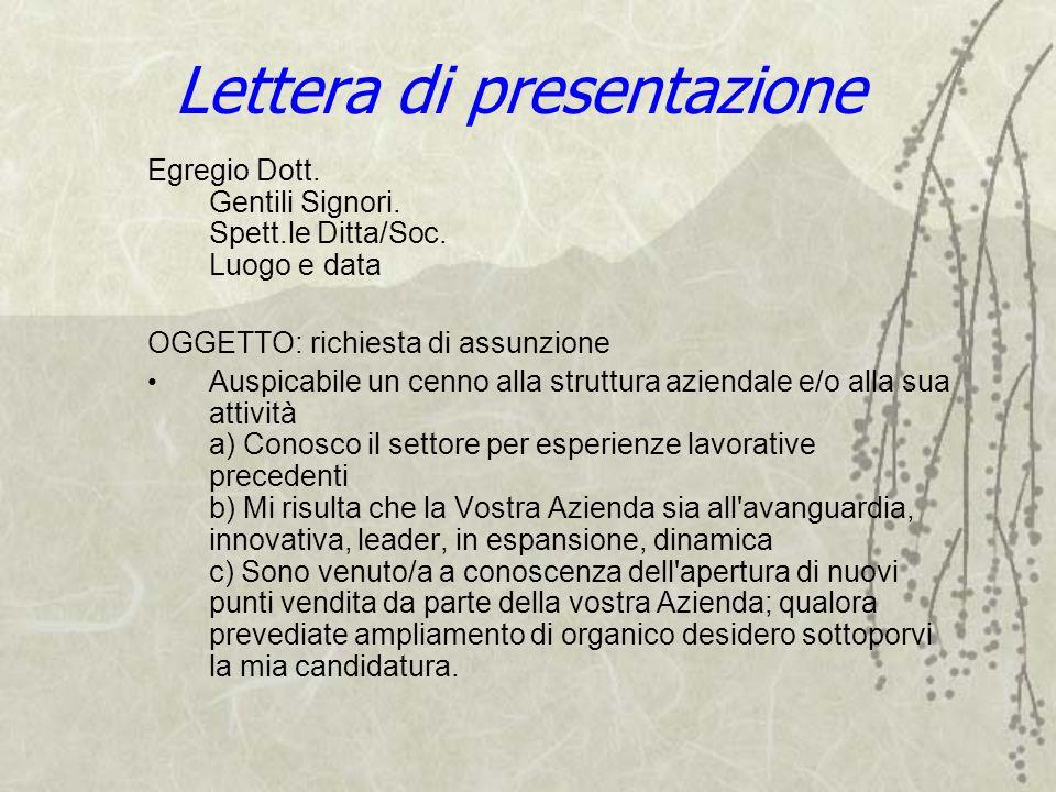 Lettera di presentazione Egregio Dott. Gentili Signori. Spett.le Ditta/Soc. Luogo e data OGGETTO: richiesta di assunzione Auspicabile un cenno alla st