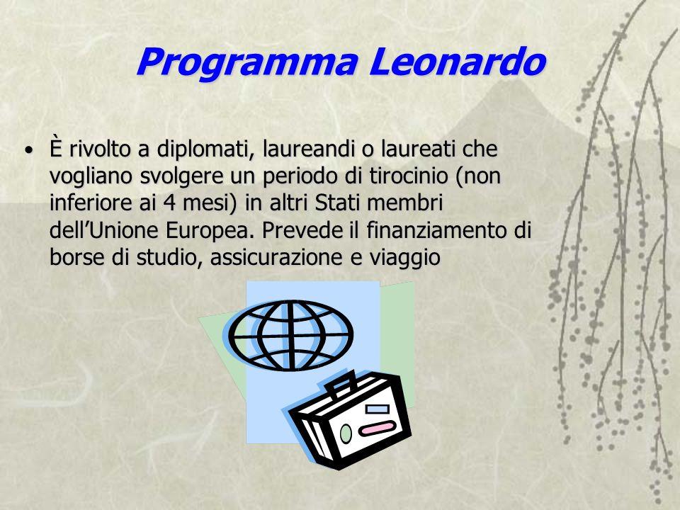 Programma Leonardo È rivolto a diplomati, laureandi o laureati che vogliano svolgere un periodo di tirocinio (non inferiore ai 4 mesi) in altri Stati