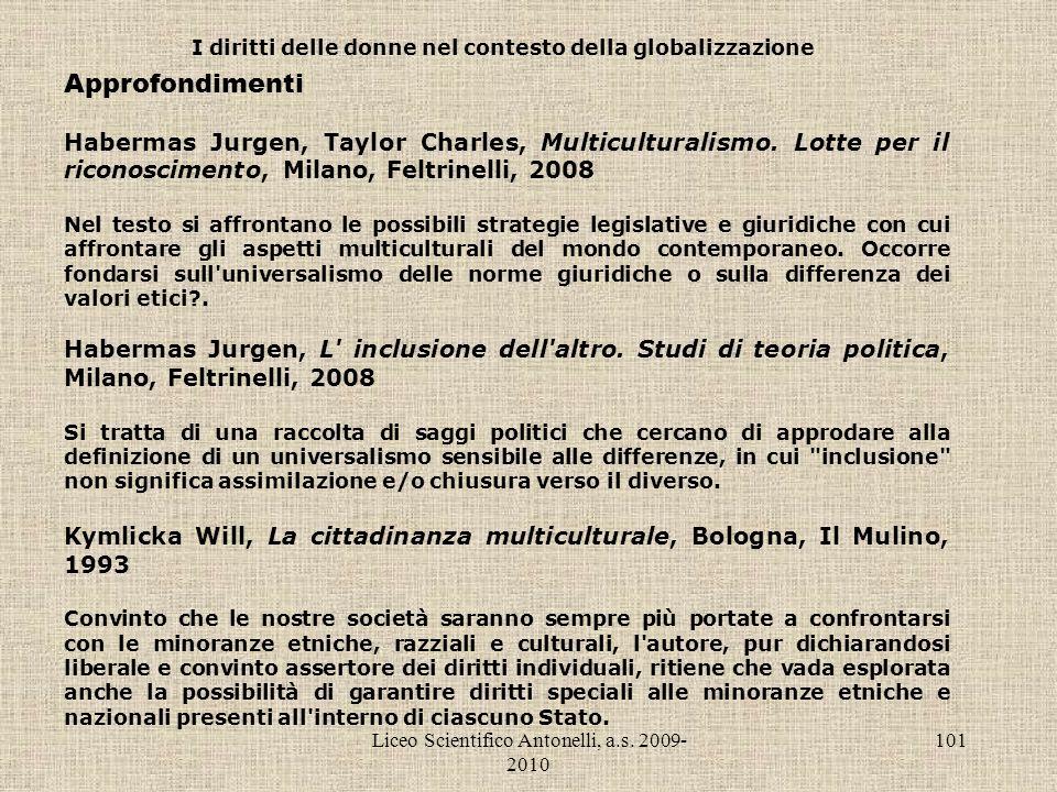 Liceo Scientifico Antonelli, a.s. 2009- 2010 101 I diritti delle donne nel contesto della globalizzazione Approfondimenti Habermas Jurgen, Taylor Char