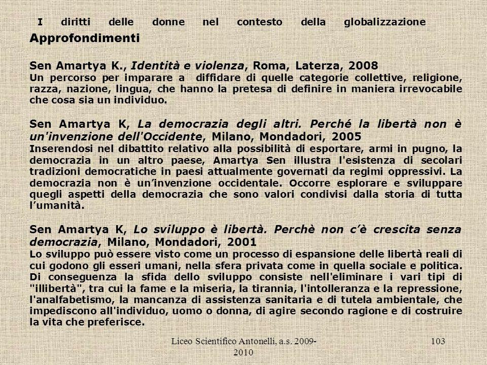 Liceo Scientifico Antonelli, a.s. 2009- 2010 103 I diritti delle donne nel contesto della globalizzazione Approfondimenti Sen Amartya K., Identità e v