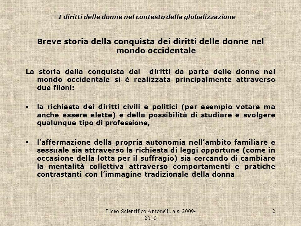 Liceo Scientifico Antonelli, a.s. 2009- 2010 2 I diritti delle donne nel contesto della globalizzazione Breve storia della conquista dei diritti delle
