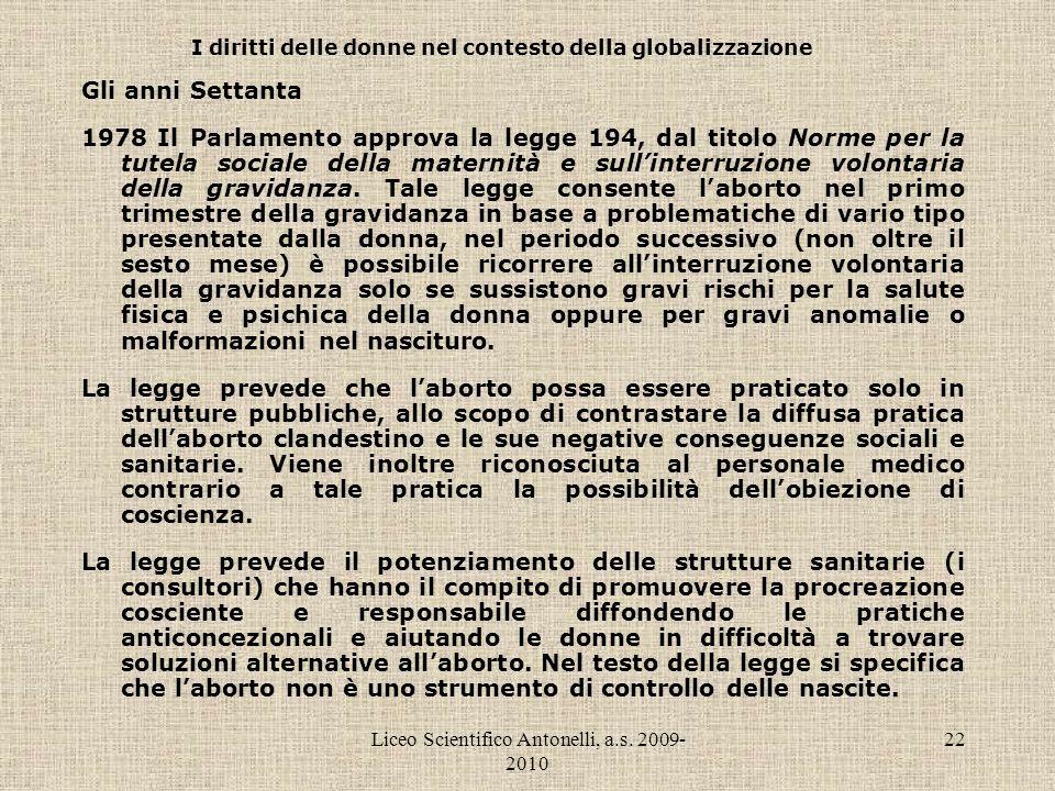 Liceo Scientifico Antonelli, a.s. 2009- 2010 22 I diritti delle donne nel contesto della globalizzazione Gli anni Settanta 1978 Il Parlamento approva