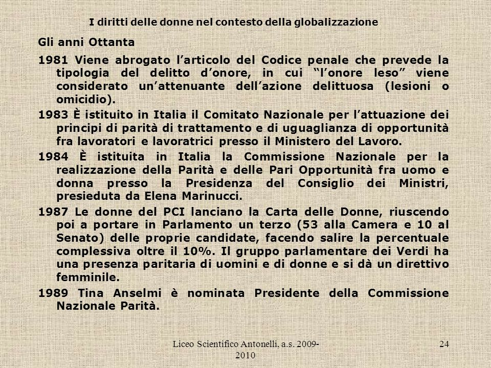 Liceo Scientifico Antonelli, a.s. 2009- 2010 24 I diritti delle donne nel contesto della globalizzazione Gli anni Ottanta 1981 Viene abrogato larticol