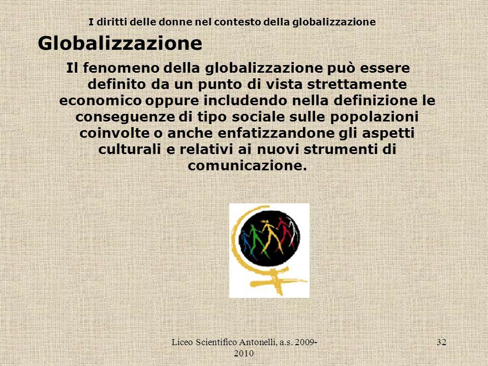 Liceo Scientifico Antonelli, a.s. 2009- 2010 32 I diritti delle donne nel contesto della globalizzazione Globalizzazione Il fenomeno della globalizzaz
