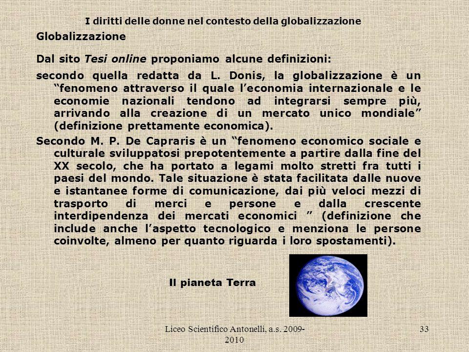 Liceo Scientifico Antonelli, a.s. 2009- 2010 33 I diritti delle donne nel contesto della globalizzazione Globalizzazione Dal sito Tesi online proponia