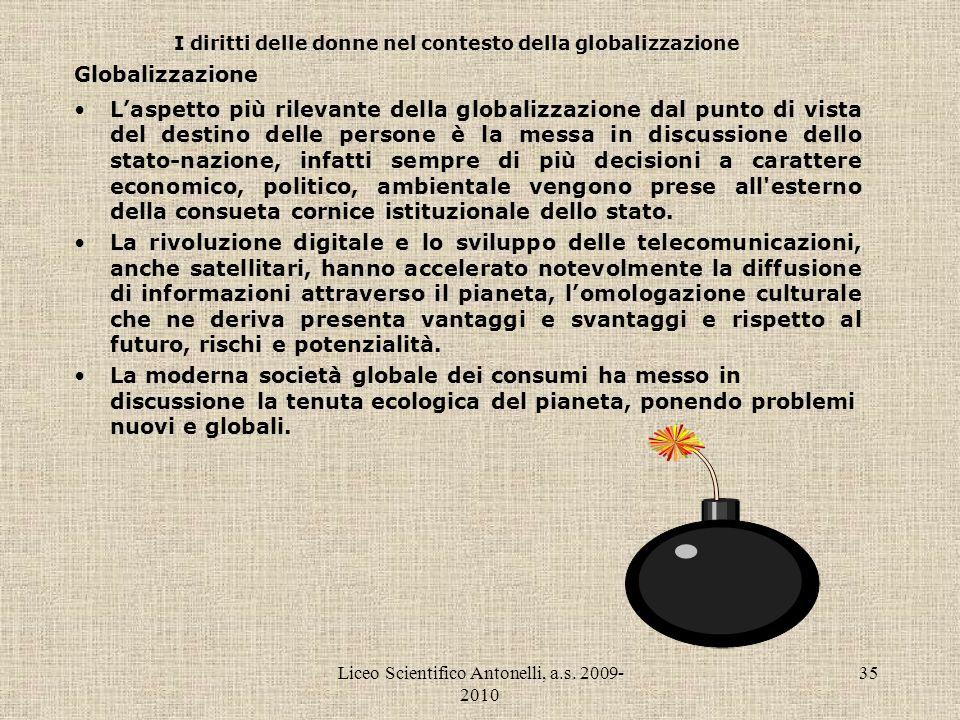 Liceo Scientifico Antonelli, a.s. 2009- 2010 35 I diritti delle donne nel contesto della globalizzazione Globalizzazione Laspetto più rilevante della