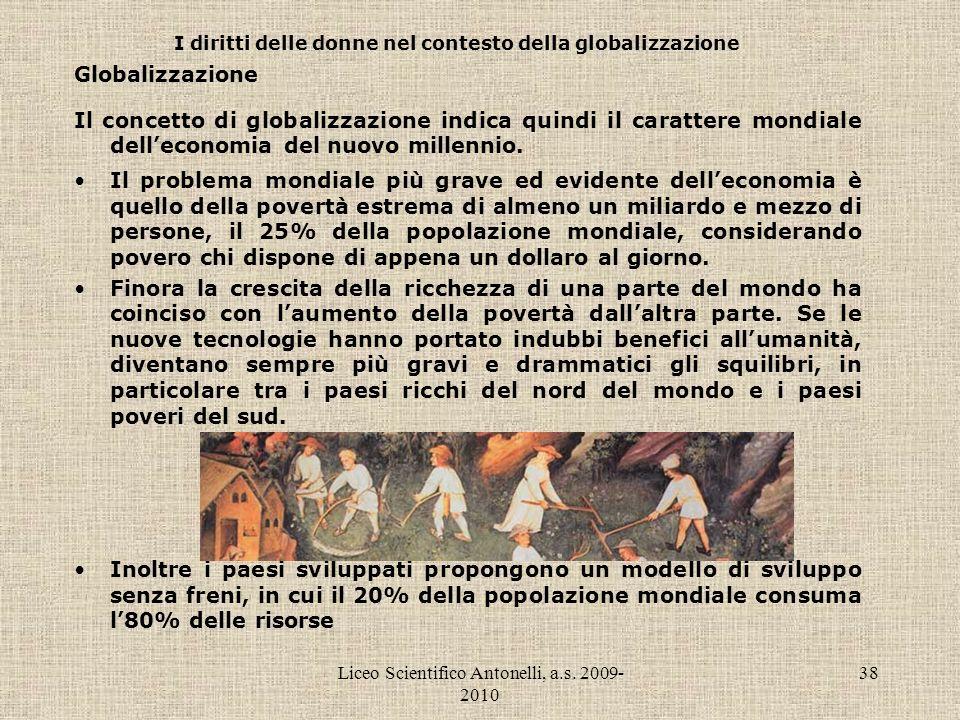 Liceo Scientifico Antonelli, a.s. 2009- 2010 38 I diritti delle donne nel contesto della globalizzazione Globalizzazione Il concetto di globalizzazion