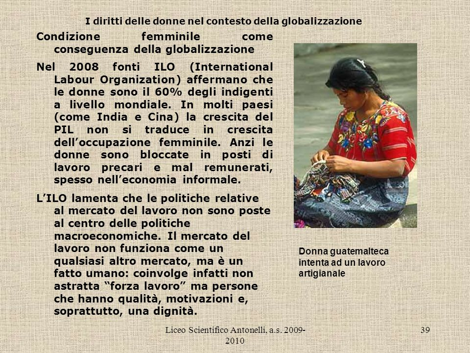 Liceo Scientifico Antonelli, a.s. 2009- 2010 39 I diritti delle donne nel contesto della globalizzazione Condizione femminile come conseguenza della g