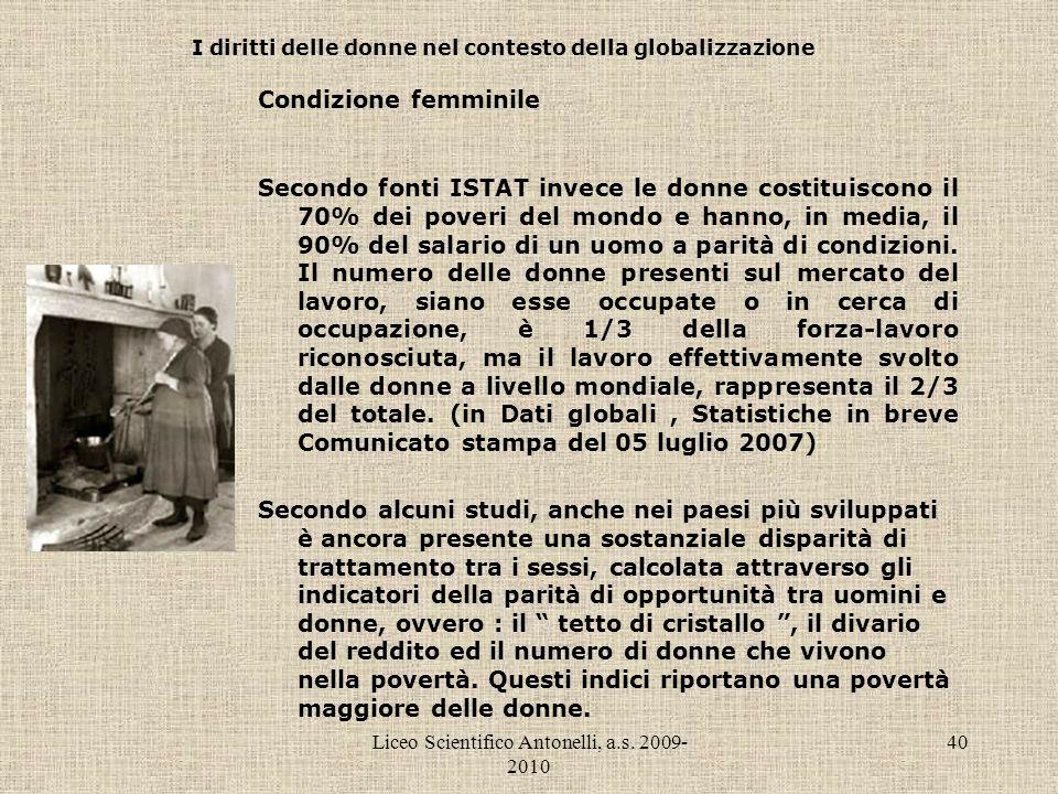Liceo Scientifico Antonelli, a.s. 2009- 2010 40 I diritti delle donne nel contesto della globalizzazione Condizione femminile Secondo fonti ISTAT inve
