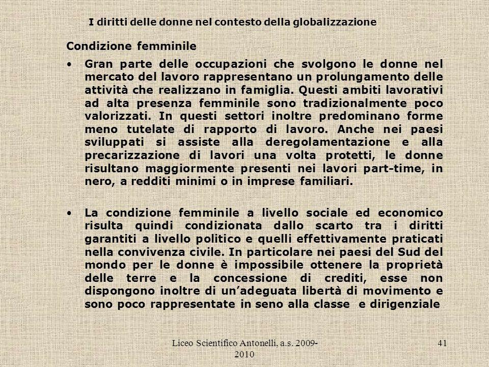 Liceo Scientifico Antonelli, a.s. 2009- 2010 41 I diritti delle donne nel contesto della globalizzazione Condizione femminile Gran parte delle occupaz