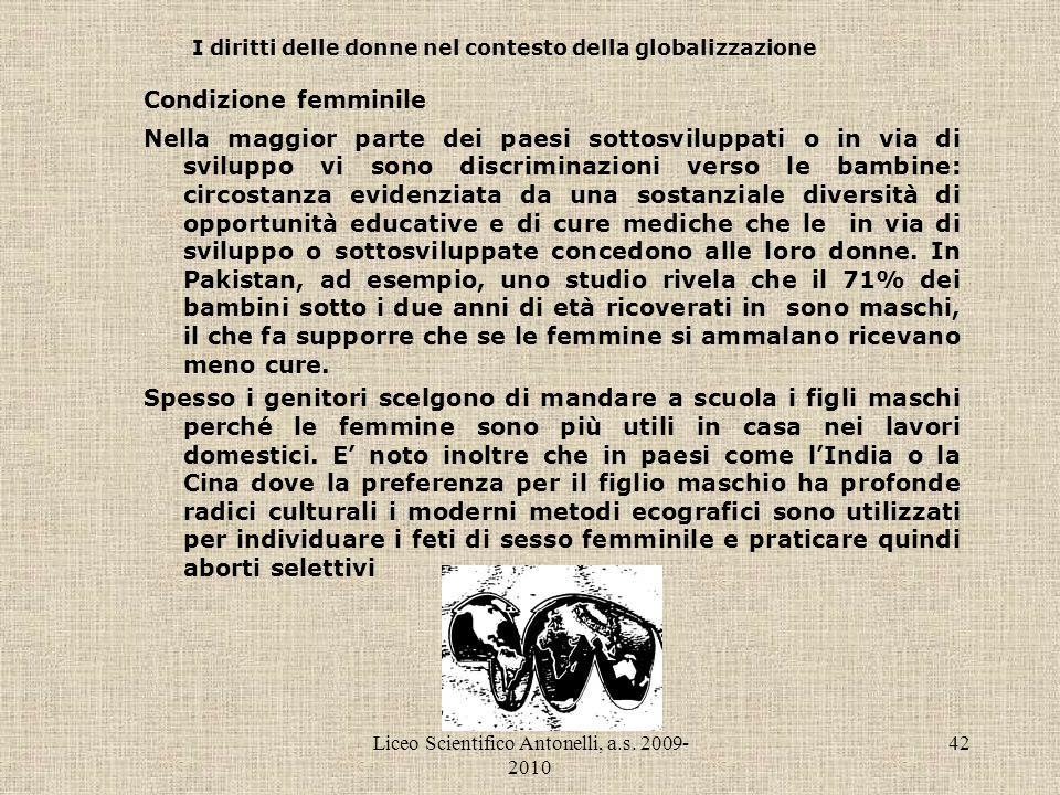 Liceo Scientifico Antonelli, a.s. 2009- 2010 42 I diritti delle donne nel contesto della globalizzazione Condizione femminile Nella maggior parte dei