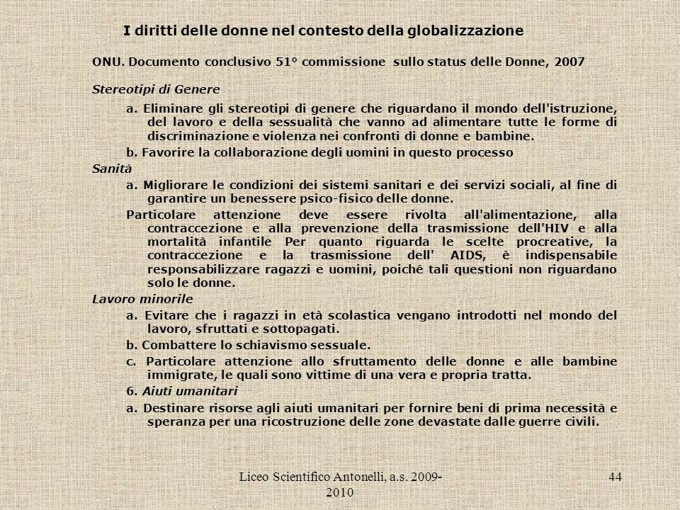 Liceo Scientifico Antonelli, a.s. 2009- 2010 44 I diritti delle donne nel contesto della globalizzazione ONU. Documento conclusivo 51° commissione sul