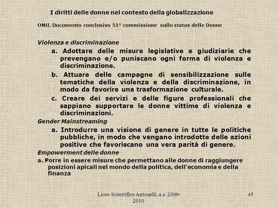 Liceo Scientifico Antonelli, a.s. 2009- 2010 45 I diritti delle donne nel contesto della globalizzazione ONU. Documento conclusivo 51° commissione sul