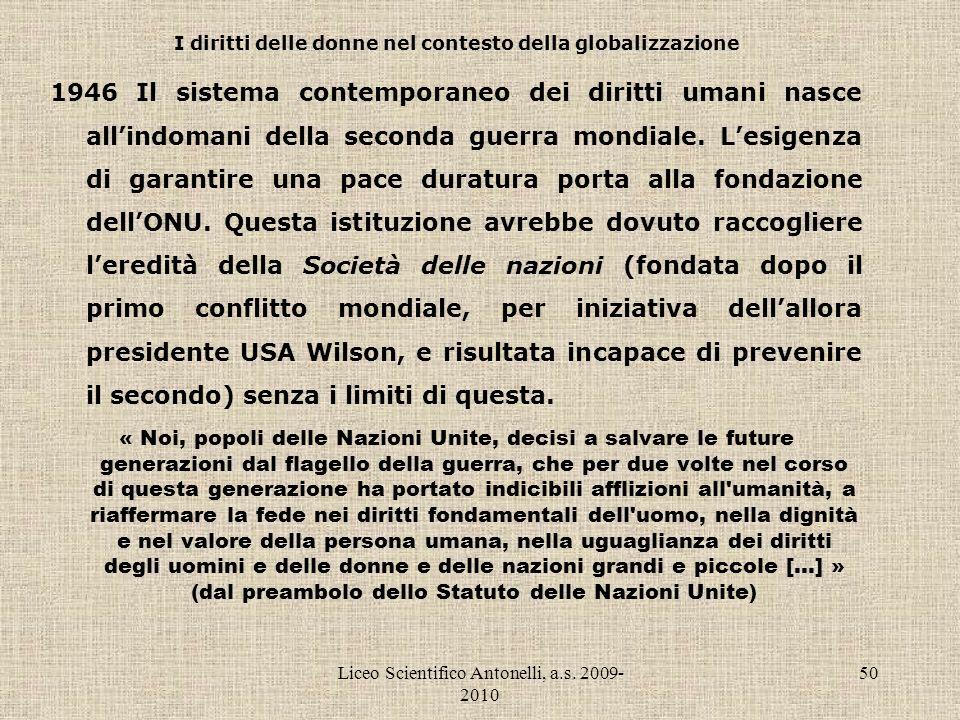 Liceo Scientifico Antonelli, a.s. 2009- 2010 50 I diritti delle donne nel contesto della globalizzazione 1946 Il sistema contemporaneo dei diritti uma
